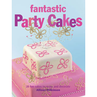 Fantastic Party Cakes: 20 Fun Cakes to Make and Decorate (BOK)