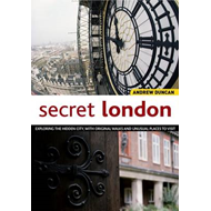 Secret London: Exploring the Hidden City, with Original Walks and Unusual Places to Visit (BOK)