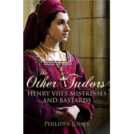 The Other Tudors: Henry VIII's Mistresses and Bastards (BOK)