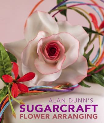 Alan Dunn's Sugarcraft Flower Arranging (BOK)