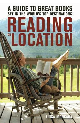 Reading on Location: A Guide to Great Books Set in the World's Top Destinations (BOK)