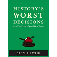 History's Worst Decisions: And the People Who Made Them (BOK)