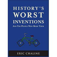 History's Worst Inventions: And the People Who Made Them (BOK)