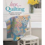 Love... Quilting: 18 Simple Step-by-step Projects to Sew (BOK)