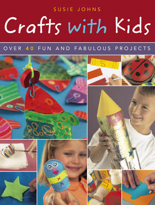 Crafts with Kids: Over 40 Fun and Fabulous Projects (BOK)