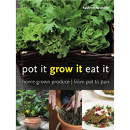 Pot it, Grow it, Eat it: Home-grown Produce - from Pot to Pan (BOK)
