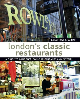 London's Classic Restaurants: A Guide to London's Iconic Restaurants and Eateries (BOK)