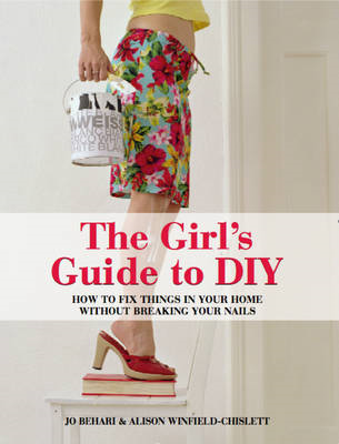The Girl's Guide to DIY: How to Fix Things in Your Home without Breaking Your Nails (BOK)