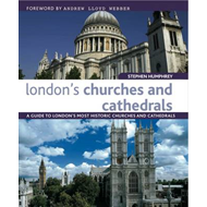 London's Churches and Cathedrals: A Guide to London's Most Historic Churches and Cathedrals (BOK)