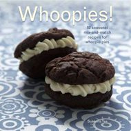 Whoopies!: 52 Seasonal Mix-and-match Recipes for Whoopie Pies (BOK)