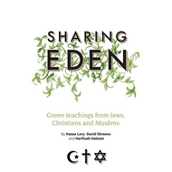 Sharing Eden: Green Teachings from Jews, Christians and Muslims (BOK)
