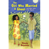 The Girl Who Married a Ghost: and Other Tales from Nigeria (BOK)