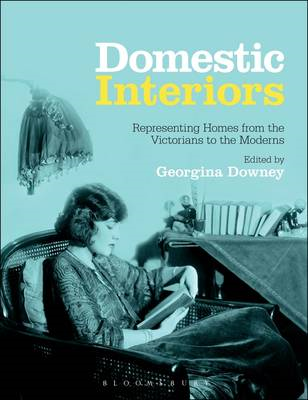Domestic Interiors: Representing Homes from the Victorians to the Moderns (BOK)