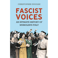 Fascist Voices: An Intimate History of Mussolini's Italy (BOK)