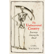 The Undiscovered Country: Journeys Among the Dead (BOK)