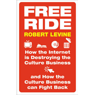 Free Ride: How the Internet is Destroying the Culture Business and How the Culture Business Can Figh (BOK)