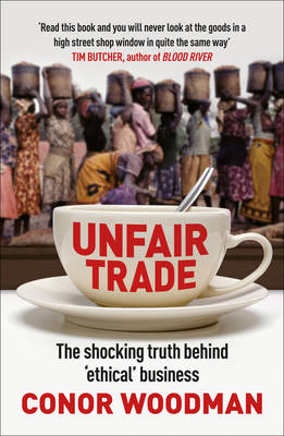 Unfair Trade: The Shocking Truth Behind 'ethical' Business (BOK)