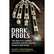 Dark Pools: The Rise of A.I. Trading Machines and the Looming Threat to Wall Street (BOK)