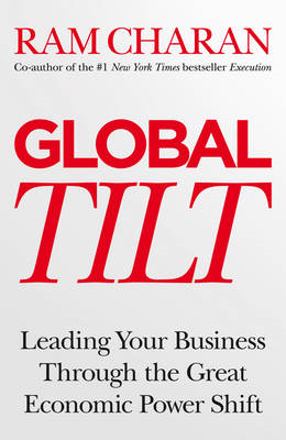 Global Tilt: Leading Your Business Through the Great Economic Power Shift (BOK)
