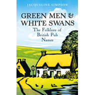 Green Men and White Swans: The Folklore of British Pub Names (BOK)