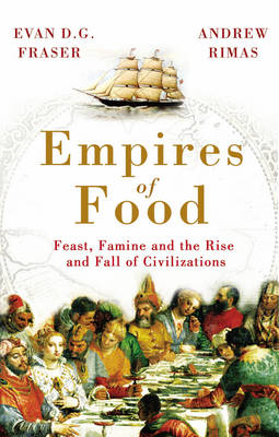 Empires of Food: Feast, Famine and the Rise and Fall of Civilizations (BOK)