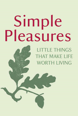 Simple Pleasures: Little Things That Make Life Worth Living (BOK)