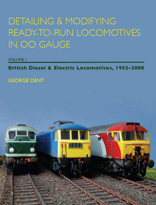 Detailing and Modifying Ready-to-Run Locomotives in 00 Gauge: v. 1: British Diesel and Electric Loco (BOK)