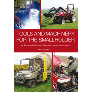 Tools and Machinery for the Smallholder: An Essential Guide to Their Use and Maintenance (BOK)