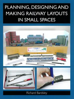 Planning, Designing and Making Railway Layouts in Small Spac (BOK)