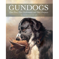 Gundogs: Their Past, Their Performance and Their Prospects (BOK)
