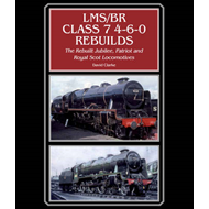 LMS/BR Class 7 4-6-0 Rebuilds: The Rebuilt Jubilee, Patriot and Royal Scot Locomotives (BOK)