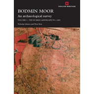 Bodmin Moor: An Archaeological Survey: v. 2: Human Landscape to c.1860 (BOK)