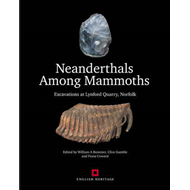 Neanderthals Among Mammoths: Excavations at Lynford Quarry, Norfolk (BOK)