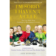 "Fully Authorised History of ""I'm Sorry I Haven't a Clue"": The Clue Bible from ""Footlights"" to ""Morni (BOK)"