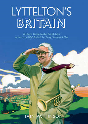 "Lyttelton's Britain: A User's Guide to the British Isles as Heard on BBC Radio's ""I'm Sorry I Haven' (BOK)"