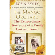 The Mango Orchard: The Extraordinary True Story of a Family Lost and Found (BOK)