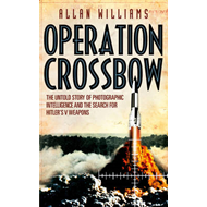 Operation Crossbow: The Untold Story of Photographic Intelligence and the Search for Hitler's V Weap (BOK)