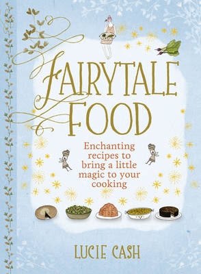Fairytale Food: Enchanting Recipes to Bring a Little Magic to Your Cooking (BOK)