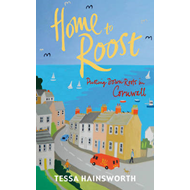 Home to Roost: Putting Down Roots in Cornwall (BOK)