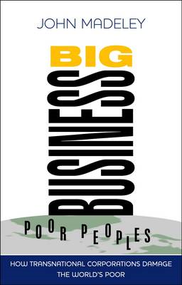 Big Business, Poor Peoples: The Impact of Transnational Corporations on the World's Poor (BOK)