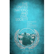 The United Nations and Civil Society: Legitimating Global Governance - Whose Voice? (BOK)
