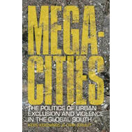 Megacities: The Politics of Urban Exclusion and Violence in the Global South (BOK)