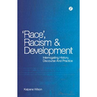 Race, Racism and Development: Interrogating History, Discourse and Practice (BOK)