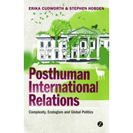 Posthuman International Relations: Complexity, Ecologism and Global Politics (BOK)