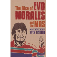 The Rise of Evo Morales and the MAS (BOK)