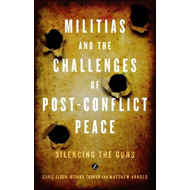 Militias and the Challenges of Post-conflict Peace: Silencing the Guns (BOK)