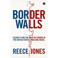 Border Walls: Security and the War on Terror in the United States, India, and Israel (BOK)
