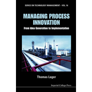 Managing Process Innovation: From Idea Generation To Impleme (BOK)