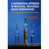 A Mathematical Approach to Multilevel, Multiscale Health Interventions: Pharmaceutical Industry Decl (BOK)