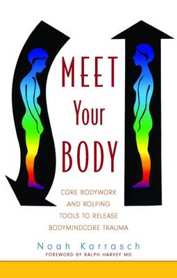 Meet Your Body: CORE Bodywork and Rolfing Tools to Release Bodymindcore Trauma (BOK)